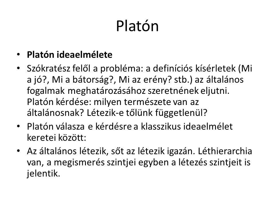 Platón Platón ideaelmélete Szókratész felől a probléma: a definíciós kísérletek (Mi a jó?, Mi a bátorság?, Mi az erény? stb.) az általános fogalmak me
