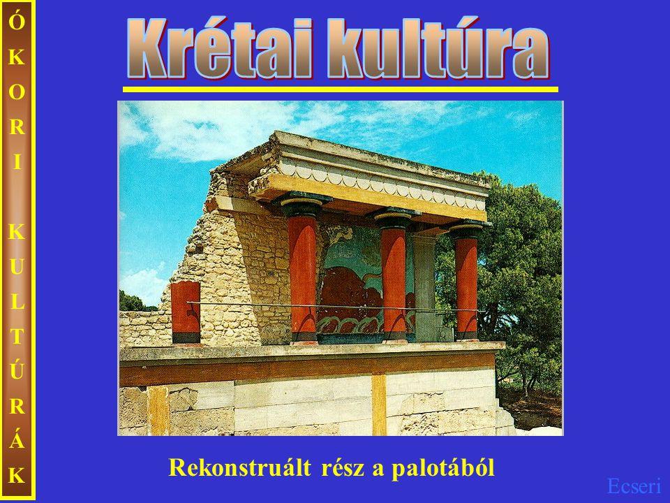 ÓKORIKULTÚRÁKÓKORIKULTÚRÁK Rekonstruált rész a palotából