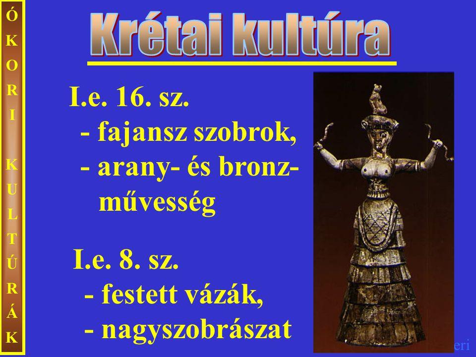 Ecseri ÓKORIKULTÚRÁKÓKORIKULTÚRÁK I.e. 16. sz. - fajansz szobrok, - arany- és bronz- művesség I.e. 8. sz. - festett vázák, - nagyszobrászat
