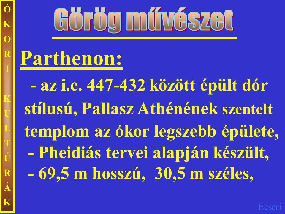 ÓKORIKULTÚRÁKÓKORIKULTÚRÁK Parthenon: - az i.e. 447-432 között épült dór stílusú, Pallasz Athénének szentelt templom az ókor legszebb épülete, - Pheid