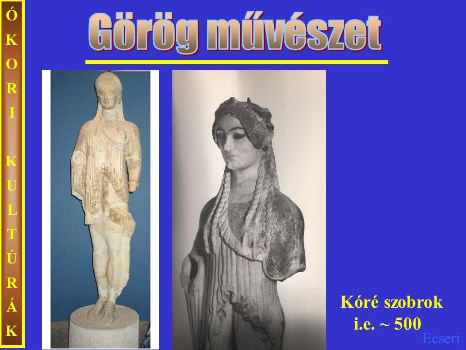 Ecseri ÓKORIKULTÚRÁKÓKORIKULTÚRÁK Kóré szobrok i.e. ~ 500