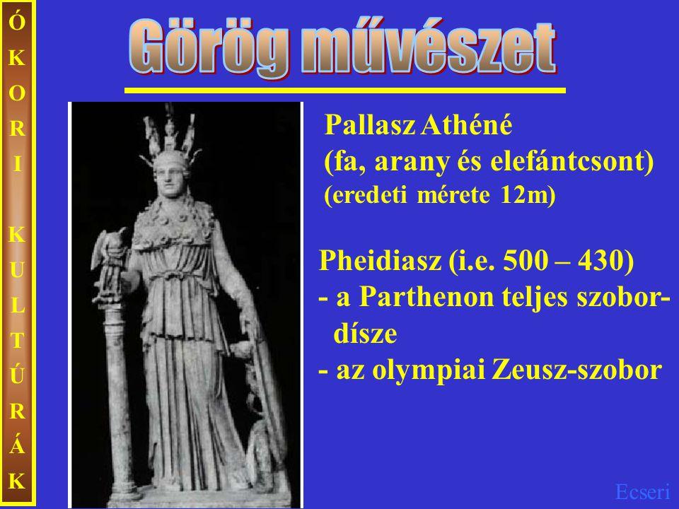 Ecseri ÓKORIKULTÚRÁKÓKORIKULTÚRÁK Pallasz Athéné (fa, arany és elefántcsont) (eredeti mérete 12m) Pheidiasz (i.e. 500 – 430) - a Parthenon teljes szob