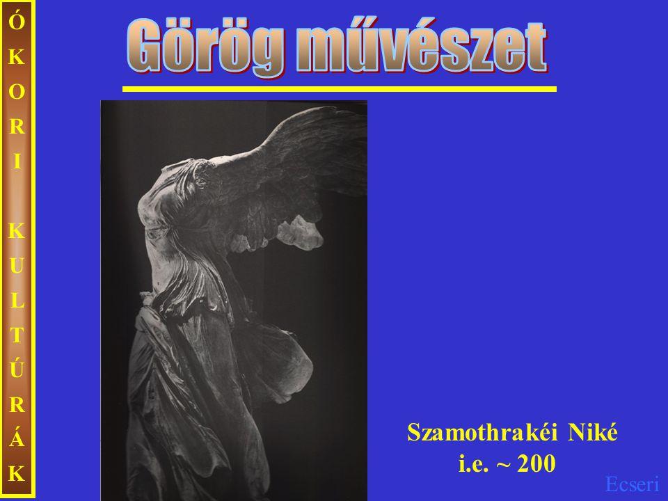 Ecseri ÓKORIKULTÚRÁKÓKORIKULTÚRÁK Szamothrakéi Niké i.e. ~ 200