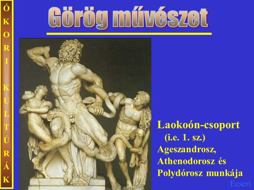 Ecseri ÓKORIKULTÚRÁKÓKORIKULTÚRÁK Laokoón-csoport (i.e. 1. sz.) Ageszandrosz, Athenodorosz és Polydórosz munkája