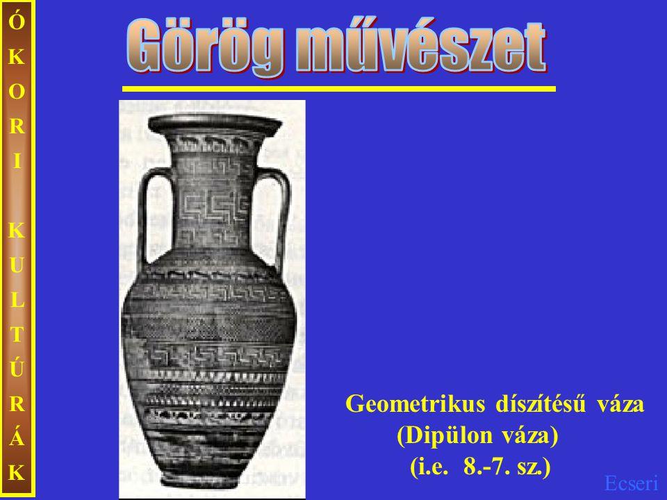 Ecseri ÓKORIKULTÚRÁKÓKORIKULTÚRÁK Geometrikus díszítésű váza (Dipülon váza) (i.e. 8.-7. sz.)