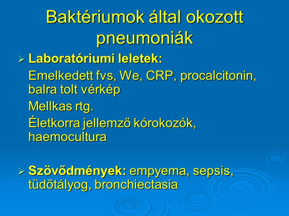 Baktériumok által okozott pneumoniák  Laboratóriumi leletek: Emelkedett fvs, We, CRP, procalcitonin, balra tolt vérkép Mellkas rtg. Életkorra jellemz