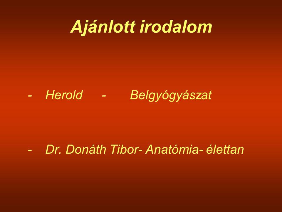 Ajánlott irodalom -Herold-Belgyógyászat -Dr. Donáth Tibor- Anatómia- élettan