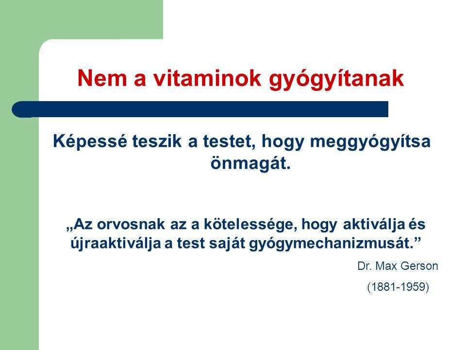 Nem a vitaminok gyógyítanak Képessé teszik a testet, hogy meggyógyítsa önmagát.
