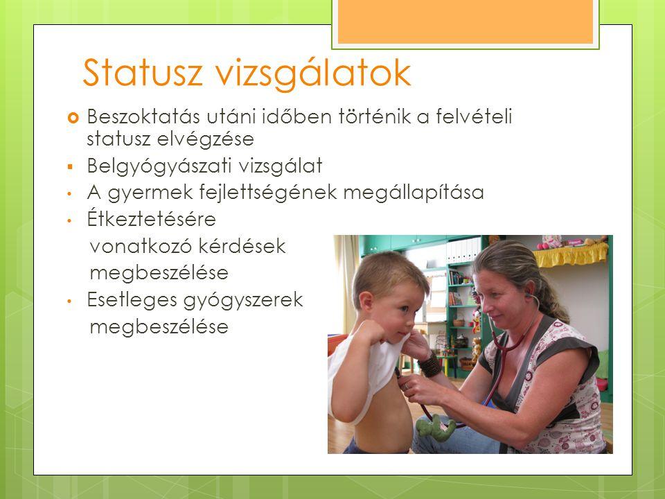 Statusz vizsgálatok  Beszoktatás utáni időben történik a felvételi statusz elvégzése  Belgyógyászati vizsgálat A gyermek fejlettségének megállapítás