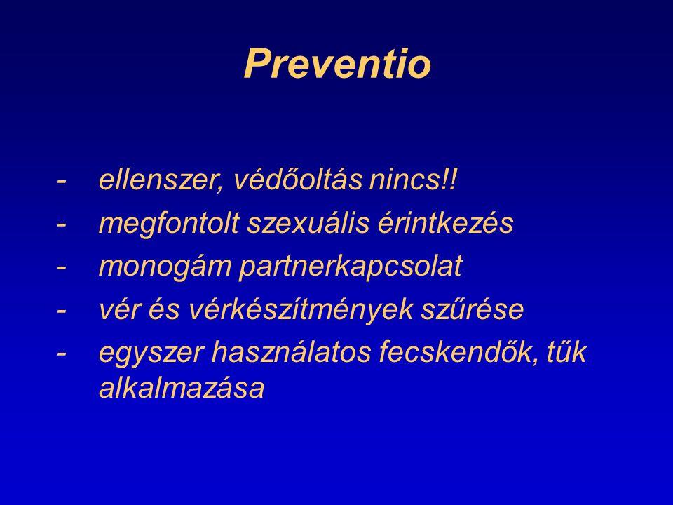 Preventio -ellenszer, védőoltás nincs!! -megfontolt szexuális érintkezés -monogám partnerkapcsolat -vér és vérkészítmények szűrése -egyszer használato