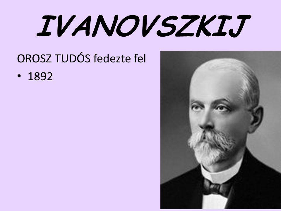 OROSZ TUDÓS fedezte fel 1892 IVANOVSZKIJ