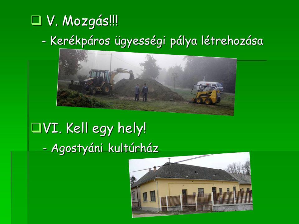  V. Mozgás!!! - Kerékpáros ügyességi pálya létrehozása - Kerékpáros ügyességi pálya létrehozása  VI. Kell egy hely! - Agostyáni kultúrház - Agostyán