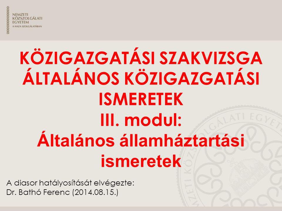 A diasor hatályosítását elvégezte: Dr. Bathó Ferenc (2014.08.15.) KÖZIGAZGATÁSI SZAKVIZSGA ÁLTALÁNOS KÖZIGAZGATÁSI ISMERETEK III. modul: Általános áll