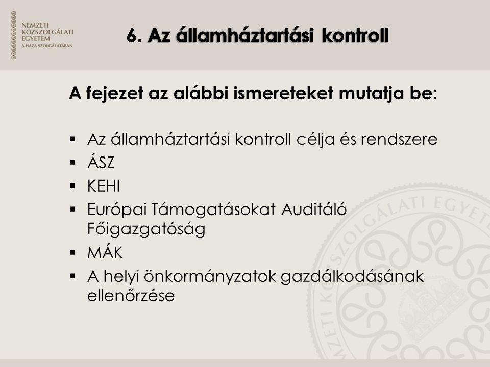 A fejezet az alábbi ismereteket mutatja be:  Az államháztartási kontroll célja és rendszere  ÁSZ  KEHI  Európai Támogatásokat Auditáló Főigazgatós