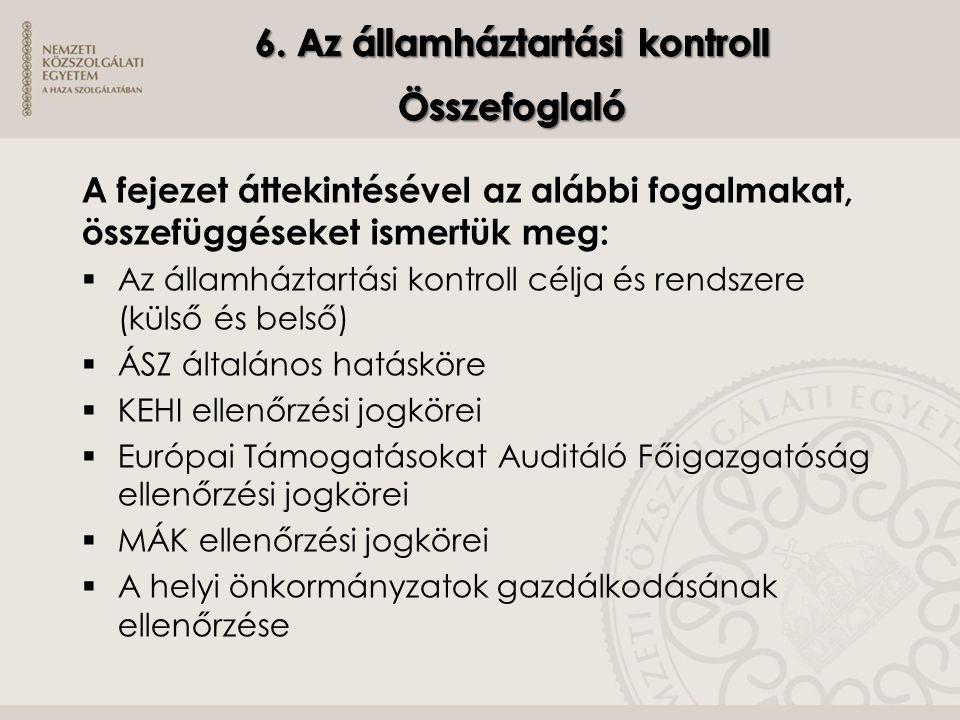A fejezet áttekintésével az alábbi fogalmakat, összefüggéseket ismertük meg:  Az államháztartási kontroll célja és rendszere (külső és belső)  ÁSZ á