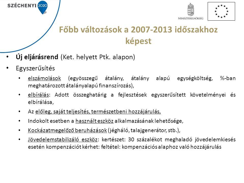 Főbb változások a 2007-2013 időszakhoz képest Új eljárásrend (Ket.