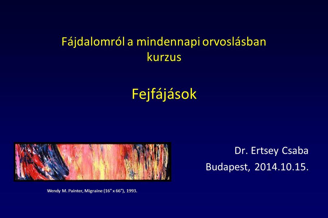 Fájdalomról a mindennapi orvoslásban kurzus Fejfájások Dr. Ertsey Csaba Budapest, 2014.10.15. Wendy M. Painter, Migraine (16