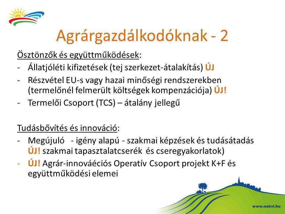 Agrárgazdálkodóknak - 2 Ösztönzők és együttműködések: -Állatjóléti kifizetések (tej szerkezet-átalakítás) ÚJ -Részvétel EU-s vagy hazai minőségi rends
