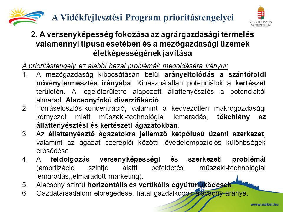 A Vidékfejlesztési Program prioritástengelyei 2. A versenyképesség fokozása az agrárgazdasági termelés valamennyi típusa esetében és a mezőgazdasági ü