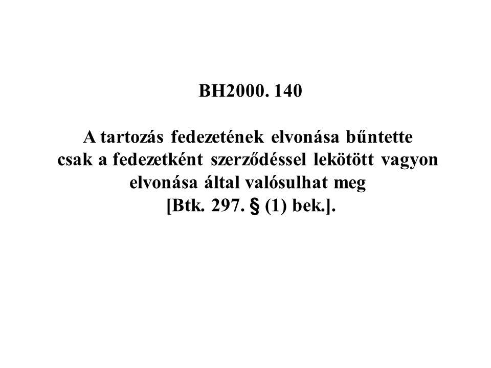 BH2000. 140 A tartozás fedezetének elvonása bűntette csak a fedezetként szerződéssel lekötött vagyon elvonása által valósulhat meg [Btk. 297. § (1) be