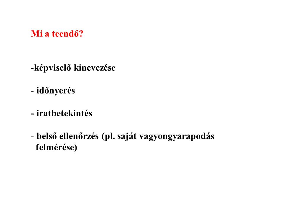 Mi a teendő? -k-képviselő kinevezése - időnyerés - iratbetekintés - belső ellenőrzés (pl. saját vagyongyarapodás felmérése)
