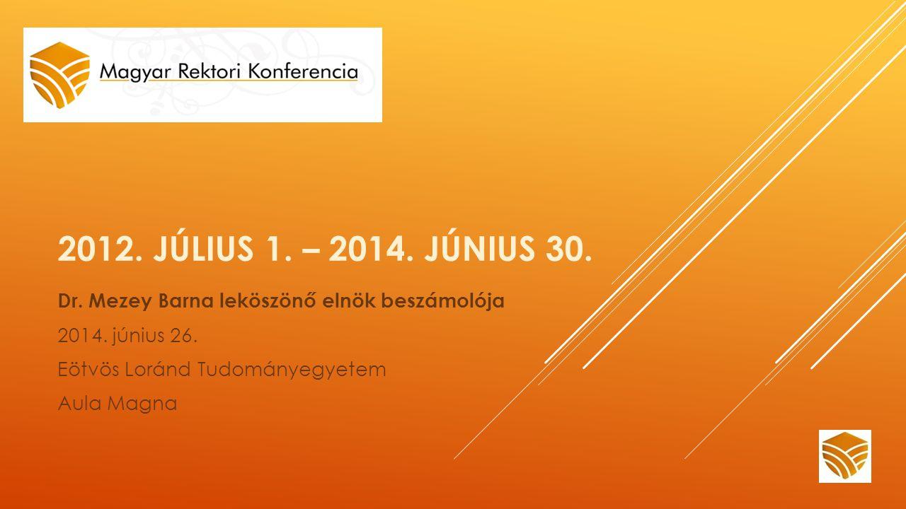 2012. JÚLIUS 1. – 2014. JÚNIUS 30. Dr. Mezey Barna leköszönő elnök beszámolója 2014.