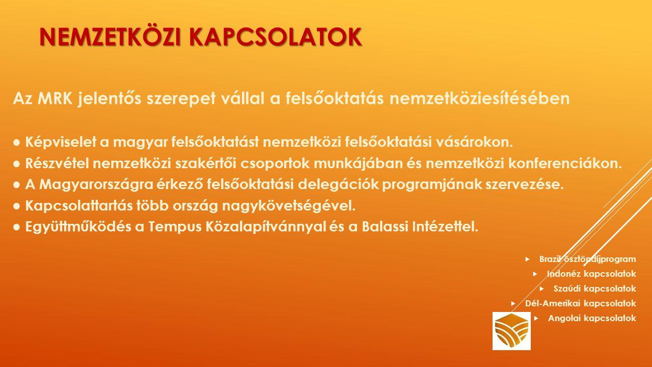 NEMZETKÖZI KAPCSOLATOK Az MRK jelentős szerepet vállal a felsőoktatás nemzetköziesítésében ● Képviselet a magyar felsőoktatást nemzetközi felsőoktatási vásárokon.