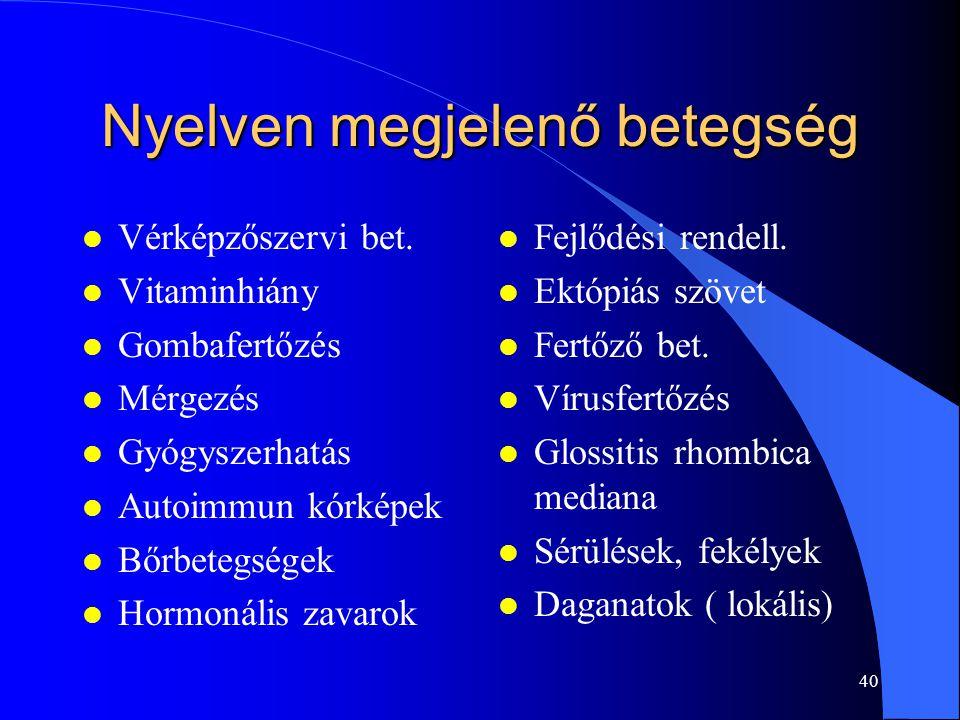 40 Nyelven megjelenő betegség l Vérképzőszervi bet. l Vitaminhiány l Gombafertőzés l Mérgezés l Gyógyszerhatás l Autoimmun kórképek l Bőrbetegségek l