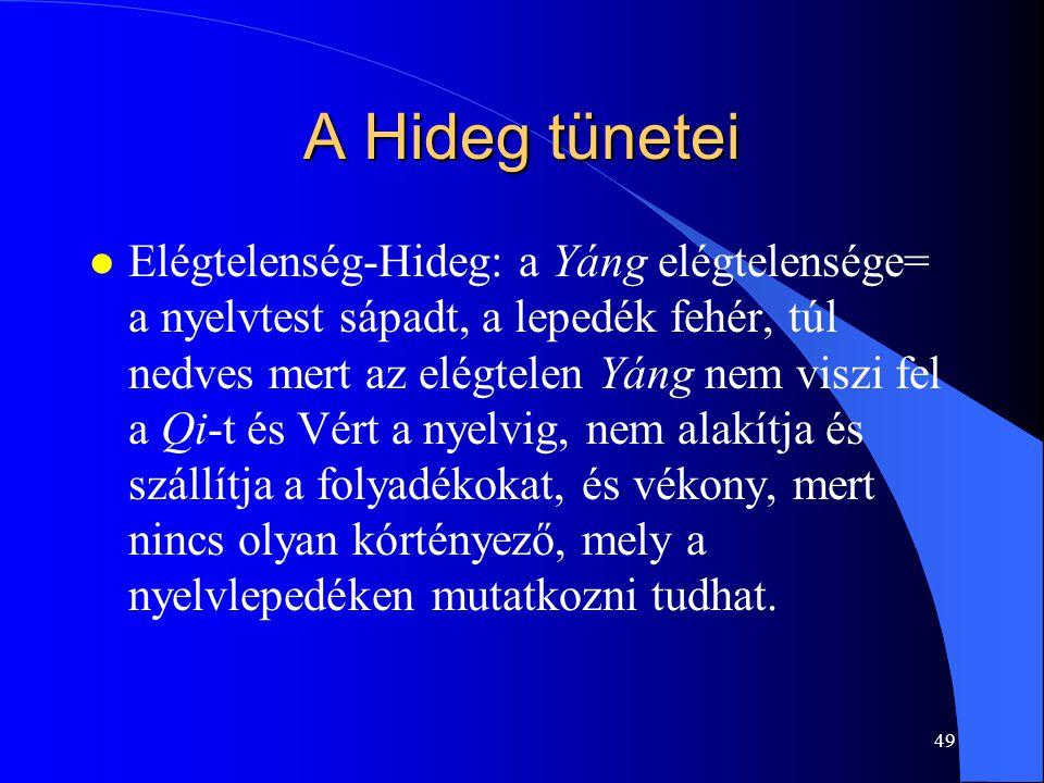 49 A Hideg tünetei l Elégtelenség-Hideg: a Yáng elégtelensége= a nyelvtest sápadt, a lepedék fehér, túl nedves mert az elégtelen Yáng nem viszi fel a