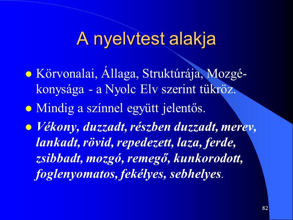 82 A nyelvtest alakja l Körvonalai, Állaga, Struktúrája, Mozgé- konysága - a Nyolc Elv szerint tükröz. l Mindig a színnel együtt jelentős. l Vékony, d