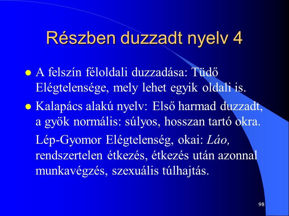 98 Részben duzzadt nyelv 4 l A felszín féloldali duzzadása: Tüdő Elégtelensége, mely lehet egyik oldali is. l Kalapács alakú nyelv: Első harmad duzzad