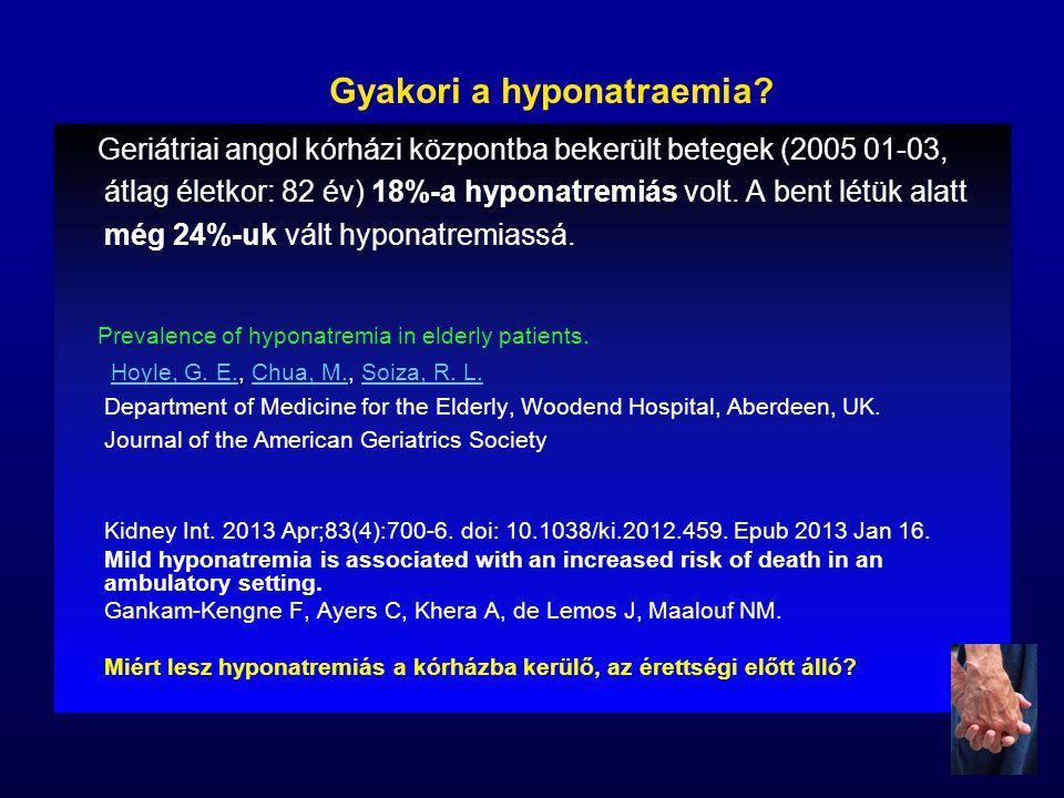Geriátriai angol kórházi központba bekerült betegek (2005 01-03, átlag életkor: 82 év) 18%-a hyponatremiás volt. A bent létük alatt még 24%-uk vált hy