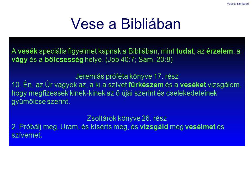 A vesék speciális figyelmet kapnak a Bibliában, mint tudat, az érzelem, a vágy és a bölcsesség helye. (Job 40:7; Sam. 20:8) Jeremiás próféta könyve 17
