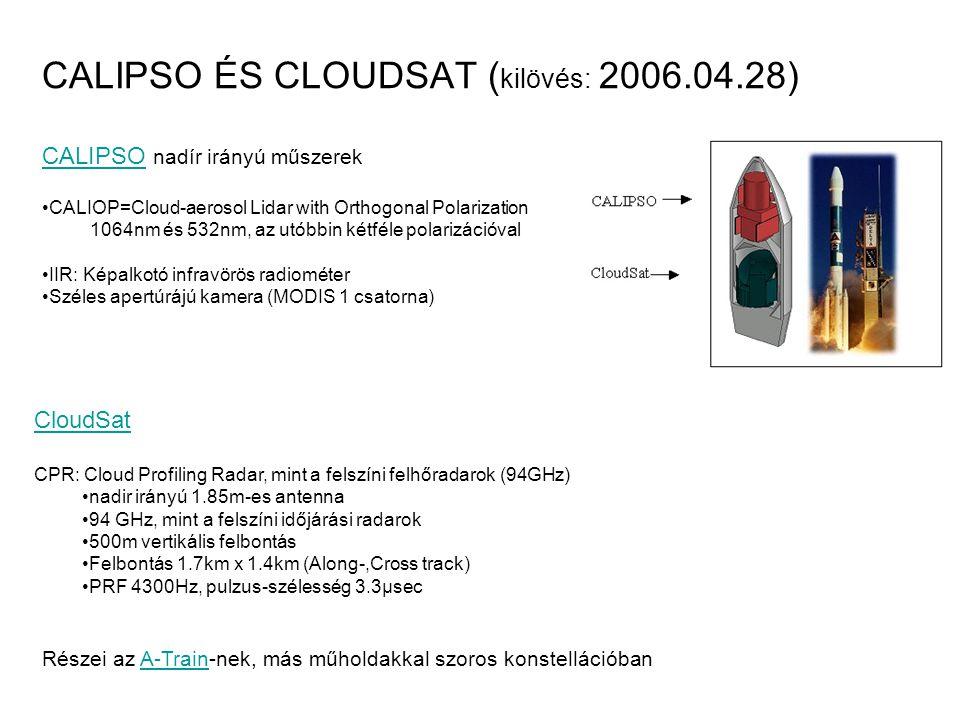 CALIPSO ÉS CLOUDSAT ( kilövés: 2006.04.28) CALIPSOCALIPSO nadír irányú műszerek CALIOP=Cloud-aerosol Lidar with Orthogonal Polarization 1064nm és 532n