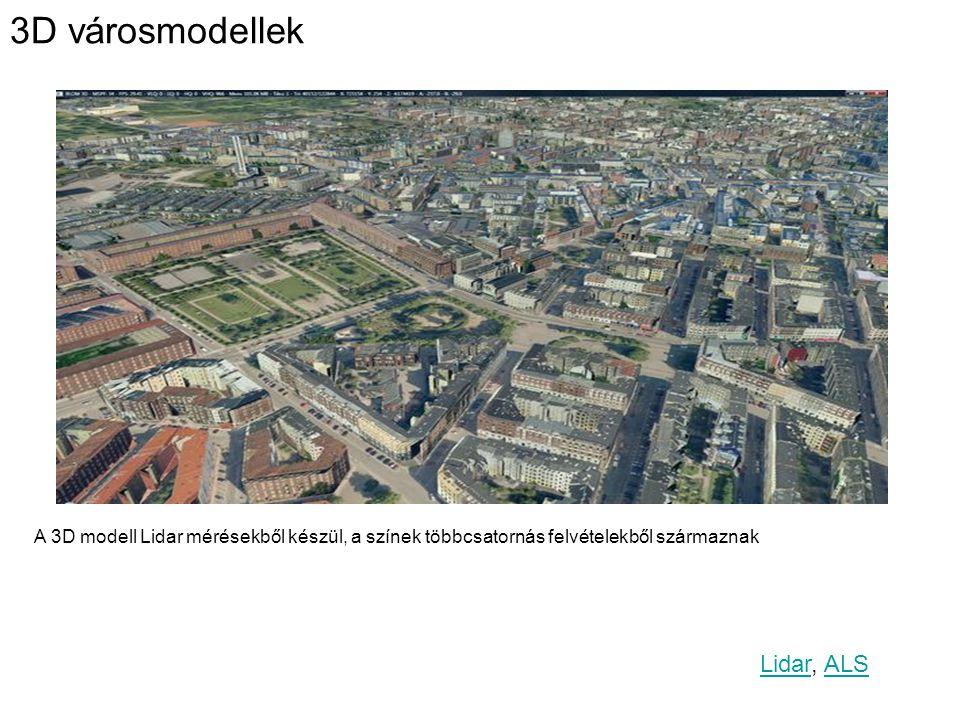 3D városmodellek A 3D modell Lidar mérésekből készül, a színek többcsatornás felvételekből származnak LidarLidar, ALSALS