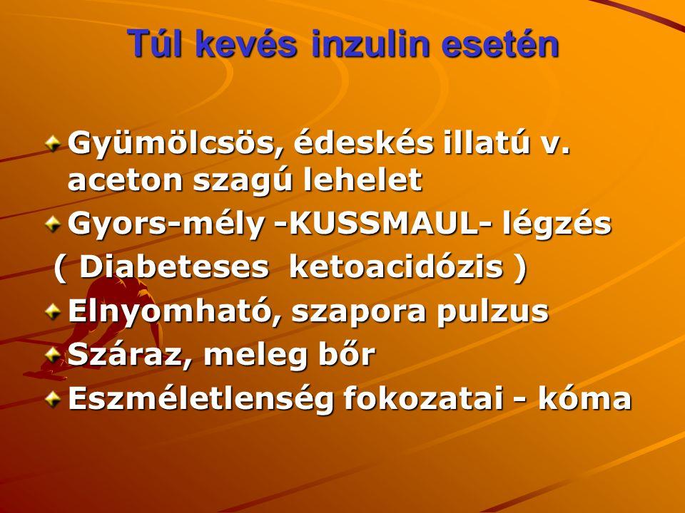 Túl kevés inzulin esetén Gyümölcsös, édeskés illatú v. aceton szagú lehelet Gyors-mély -KUSSMAUL- légzés ( Diabeteses ketoacidózis ) ( Diabeteses keto