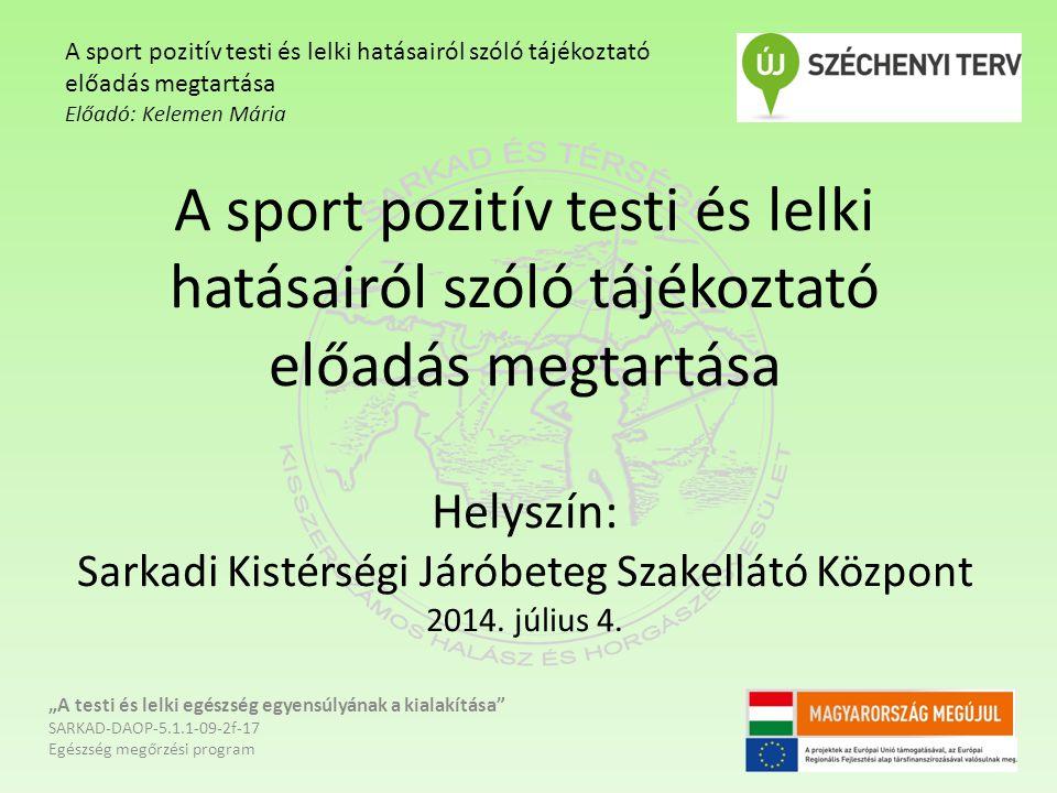 A sport pozitív testi és lelki hatásairól szóló tájékoztató előadás megtartása Helyszín: Sarkadi Kistérségi Járóbeteg Szakellátó Központ 2014.