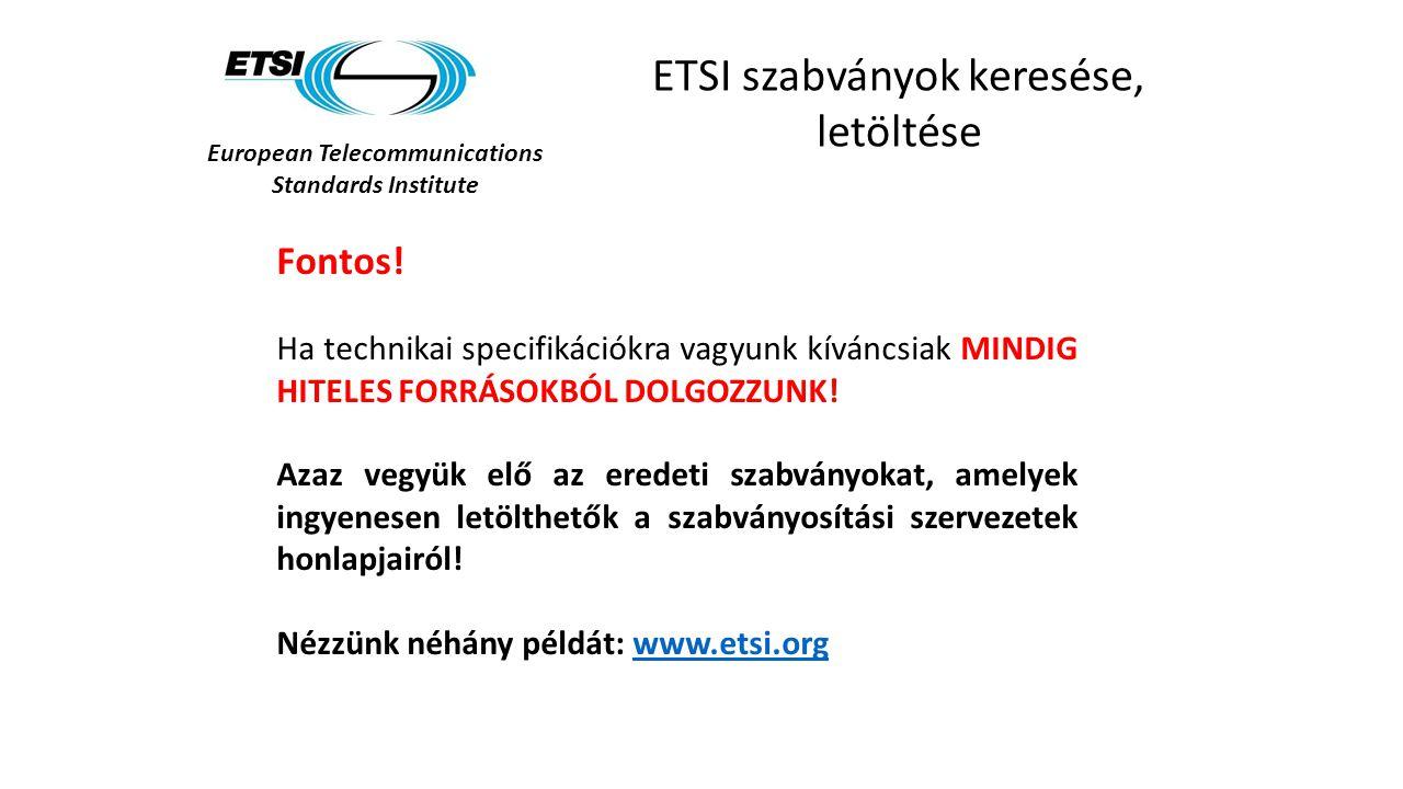 European Telecommunications Standards Institute ETSI szabványok keresése, letöltése Fontos.