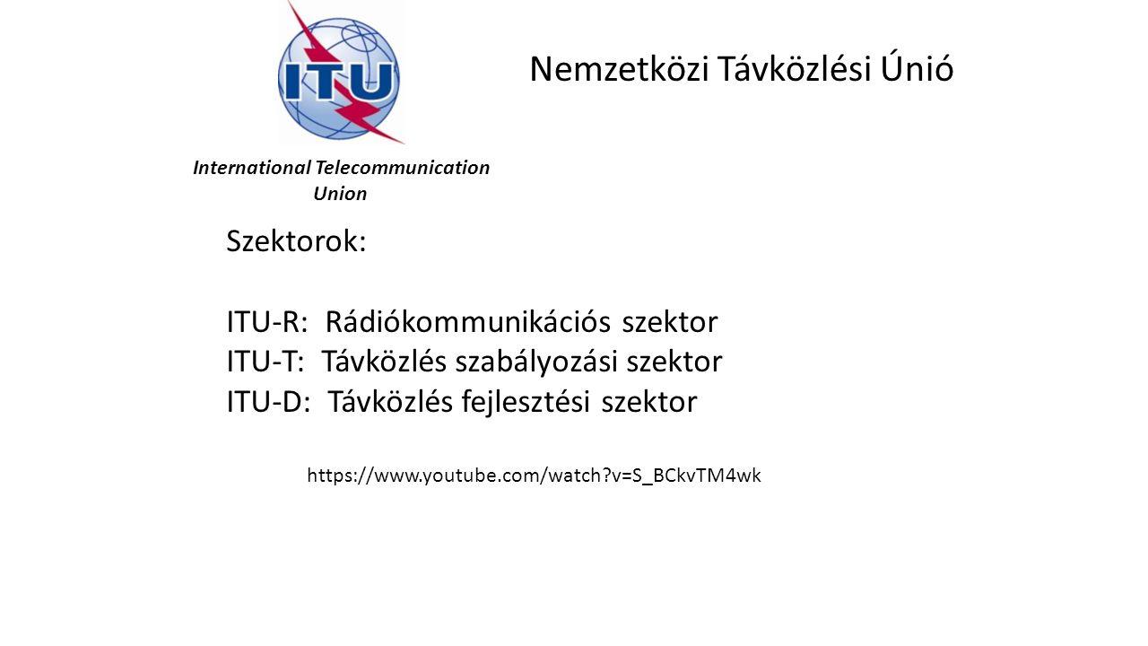 International Telecommunication Union Nemzetközi Távközlési Únió Szektorok: ITU-R: Rádiókommunikációs szektor ITU-T: Távközlés szabályozási szektor ITU-D: Távközlés fejlesztési szektor https://www.youtube.com/watch?v=S_BCkvTM4wk