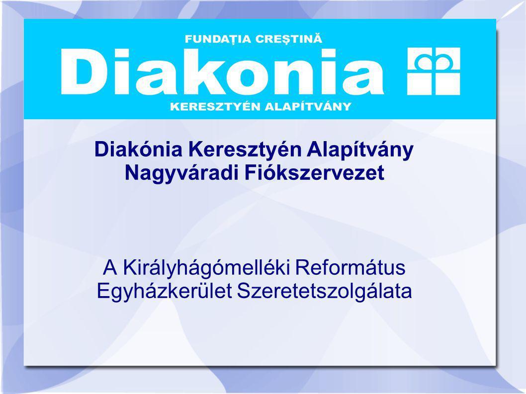 Diakónia Keresztyén Alapítvány Nagyváradi Fiókszervezet A Királyhágómelléki Református Egyházkerület Szeretetszolgálata