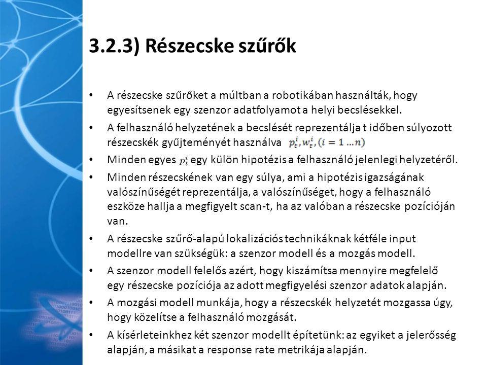 3.2.3) Részecske szűrők A részecske szűrőket a múltban a robotikában használták, hogy egyesítsenek egy szenzor adatfolyamot a helyi becslésekkel.
