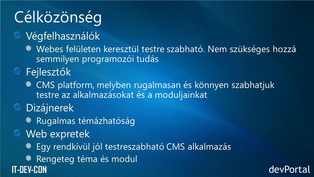 Végfelhasználók Webes felületen keresztül testre szabható. Nem szükséges hozzá semmilyen programozói tudás Fejlesztők CMS platform, melyben rugalmasan