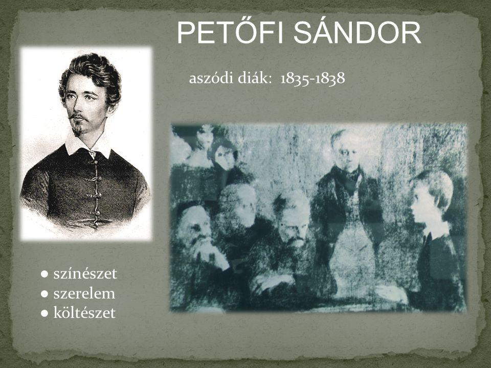 PETŐFI SÁNDOR aszódi diák: 1835-1838 ● színészet ● szerelem ● költészet