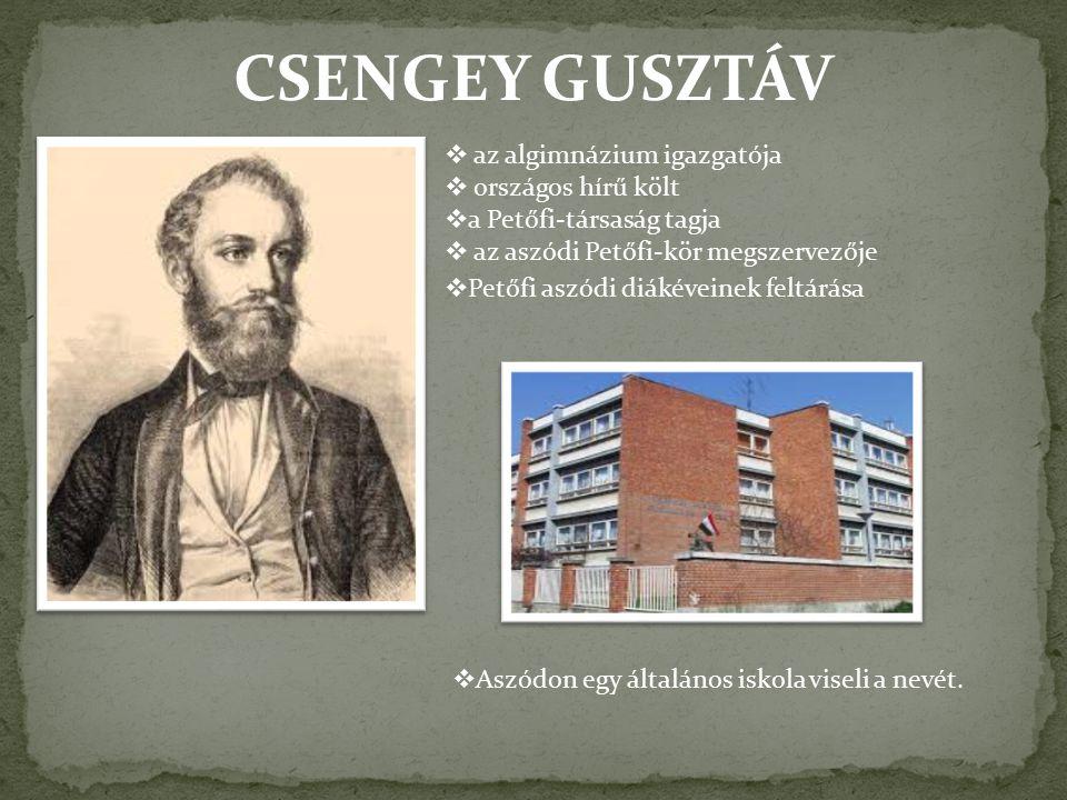CSENGEY GUSZTÁV  az algimnázium igazgatója  országos hírű költ  a Petőfi-társaság tagja  az aszódi Petőfi-kör megszervezője  Petőfi aszódi diákév