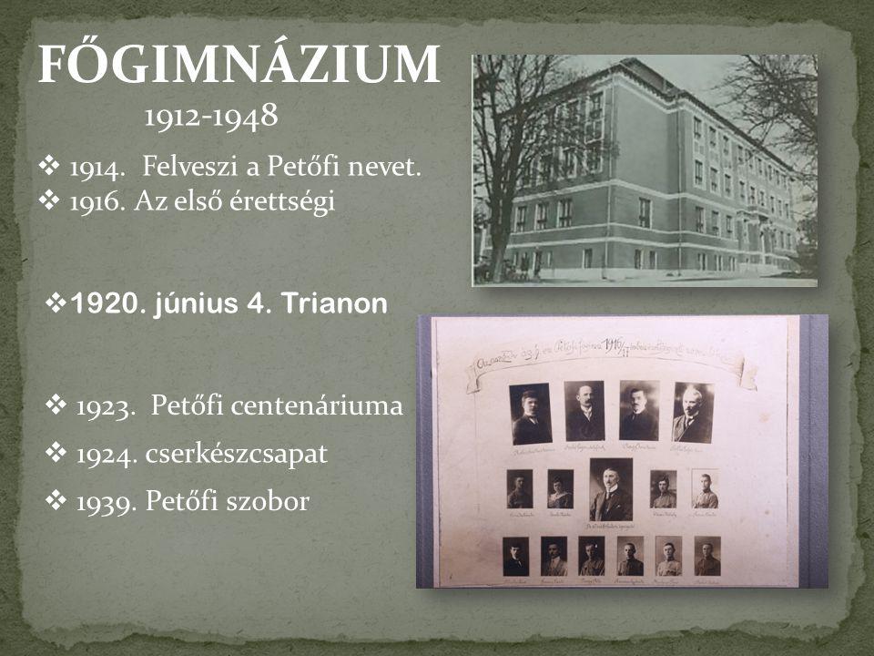 FŐGIMNÁZIUM 1912-1948  1914. Felveszi a Petőfi nevet.  1916. Az első érettségi  1924. cserkészcsapat  1923. Petőfi centenáriuma  1939. Petőfi szo