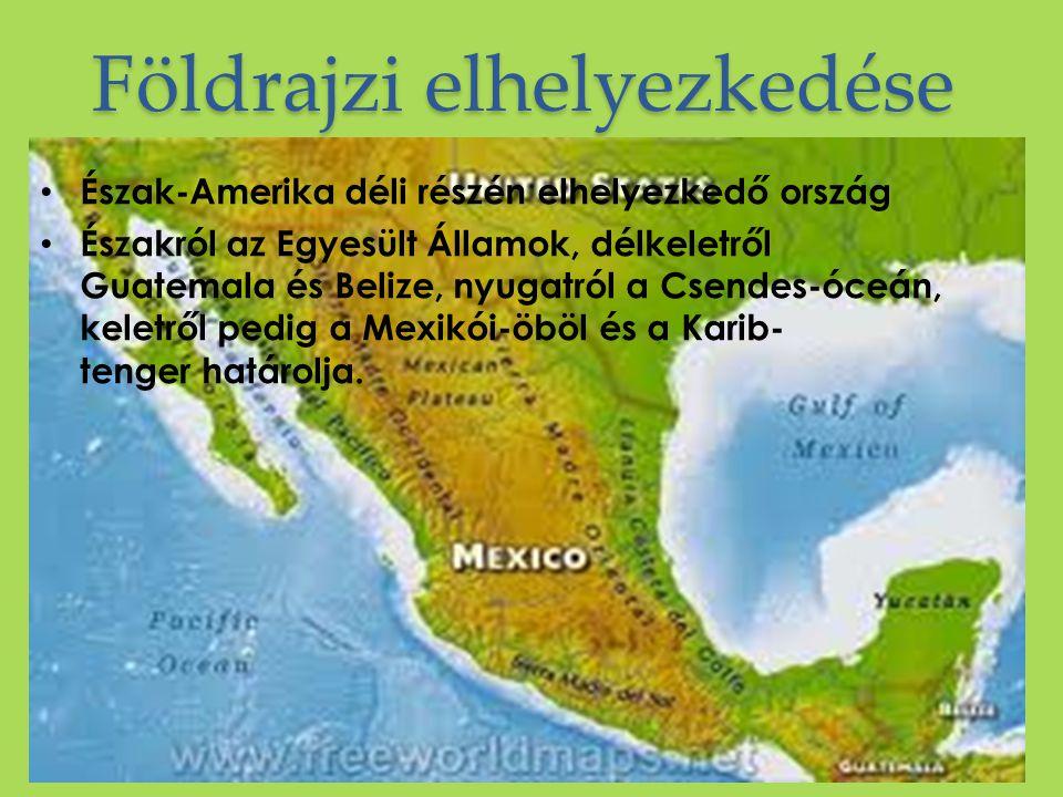 Földrajzi elhelyezkedése Észak-Amerika déli részén elhelyezkedő ország Északról az Egyesült Államok, délkeletről Guatemala és Belize, nyugatról a Csendes-óceán, keletről pedig a Mexikói-öböl és a Karib- tenger határolja.