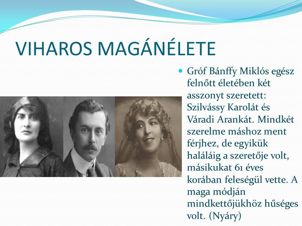 VIHAROS MAGÁNÉLETE Gróf Bánffy Miklós egész felnőtt életében két asszonyt szeretett: Szilvássy Karolát és Váradi Arankát.