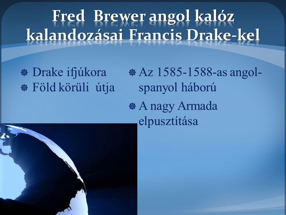  Az 1585-1588-as angol- spanyol háború  A nagy Armada elpusztítása  Drake ifjúkora  Föld körüli útja