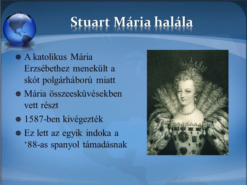 A katolikus Mária Erzsébethez menekült a skót polgárháború miatt  Mária összeesküvésekben vett részt  1587-ben kivégezték  Ez lett az egyik indok