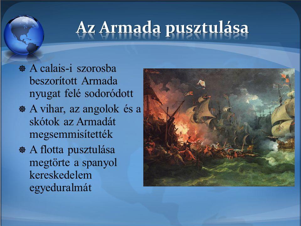  A calais-i szorosba beszorított Armada nyugat felé sodoródott  A vihar, az angolok és a skótok az Armadát megsemmisítették  A flotta pusztulása me